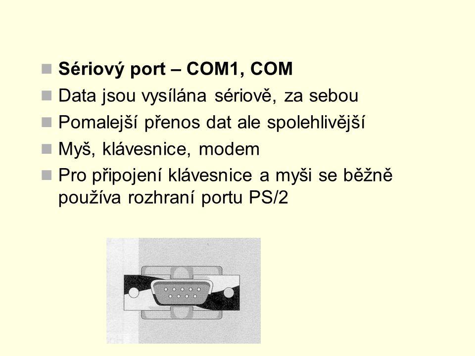 Sériový port – COM1, COM Data jsou vysílána sériově, za sebou. Pomalejší přenos dat ale spolehlivější.