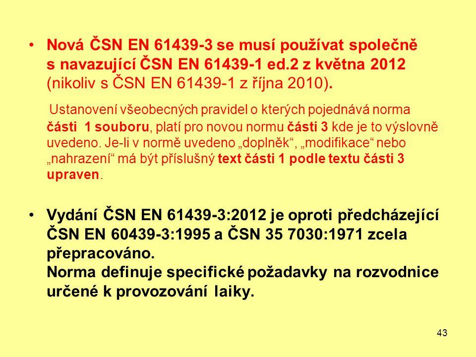 Nová ČSN EN 61439-3 se musí používat společně s navazující ČSN EN 61439-1 ed.2 z května 2012 (nikoliv s ČSN EN 61439-1 z října 2010).