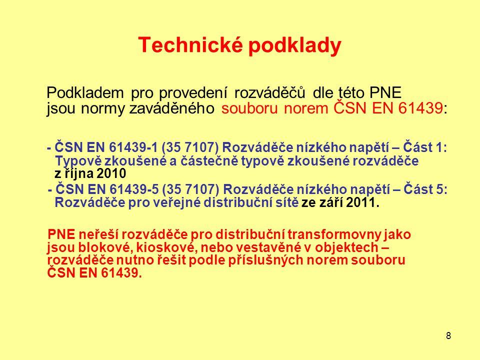 Technické podklady Podkladem pro provedení rozváděčů dle této PNE jsou normy zaváděného souboru norem ČSN EN 61439: