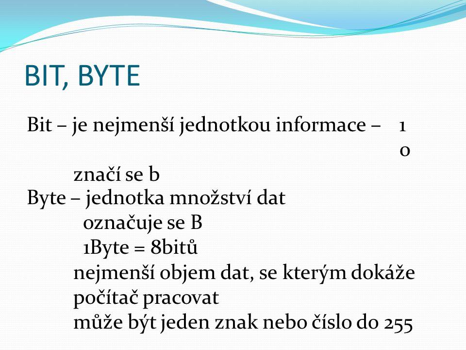 BIT, BYTE Bit – je nejmenší jednotkou informace – 1 značí se b