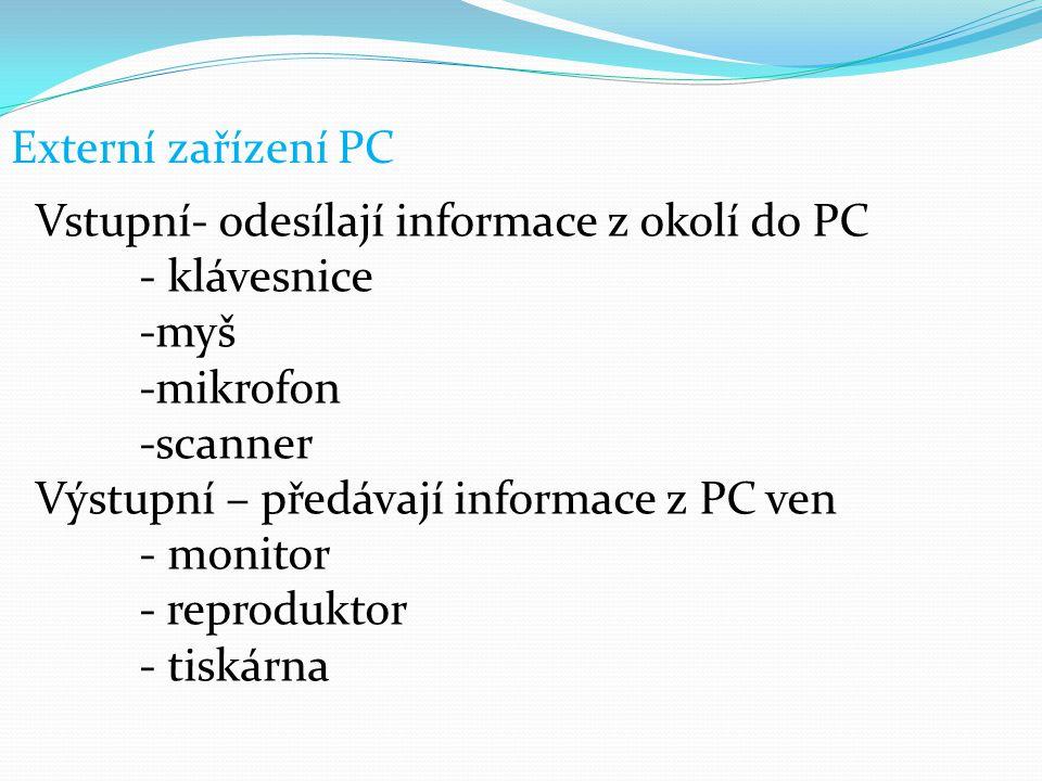 Externí zařízení PC Vstupní- odesílají informace z okolí do PC. - klávesnice. -myš. -mikrofon. -scanner.