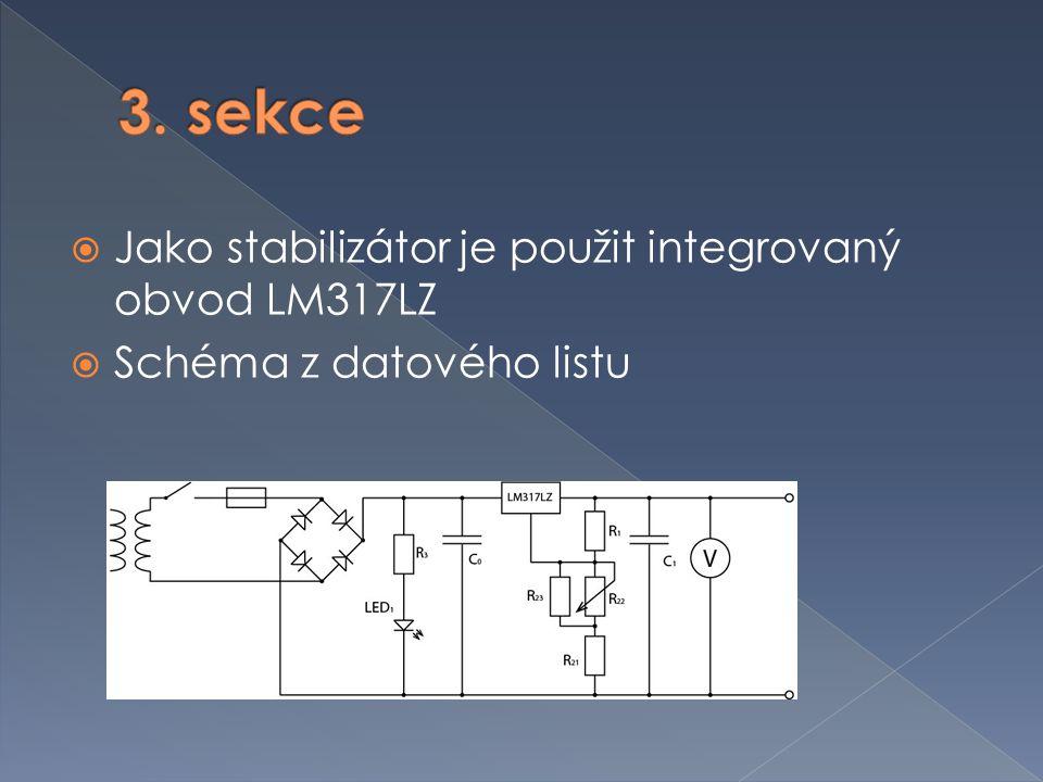 3. sekce Jako stabilizátor je použit integrovaný obvod LM317LZ