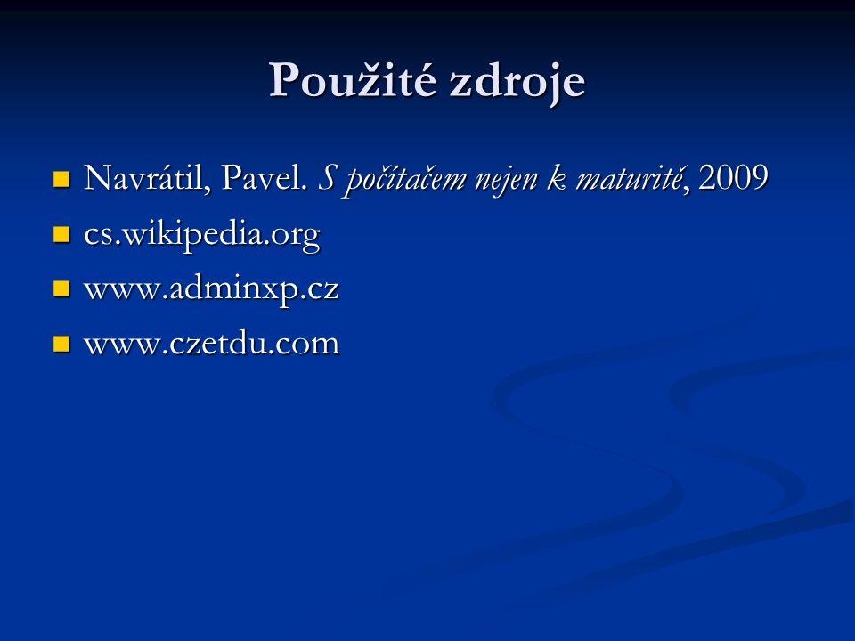 Použité zdroje Navrátil, Pavel. S počítačem nejen k maturitě, 2009