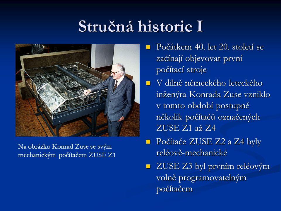 Stručná historie I Počátkem 40. let 20. století se začínají objevovat první počítací stroje.