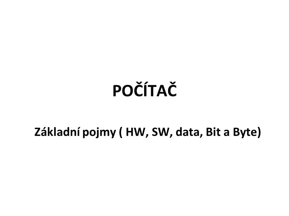Základní pojmy ( HW, SW, data, Bit a Byte)