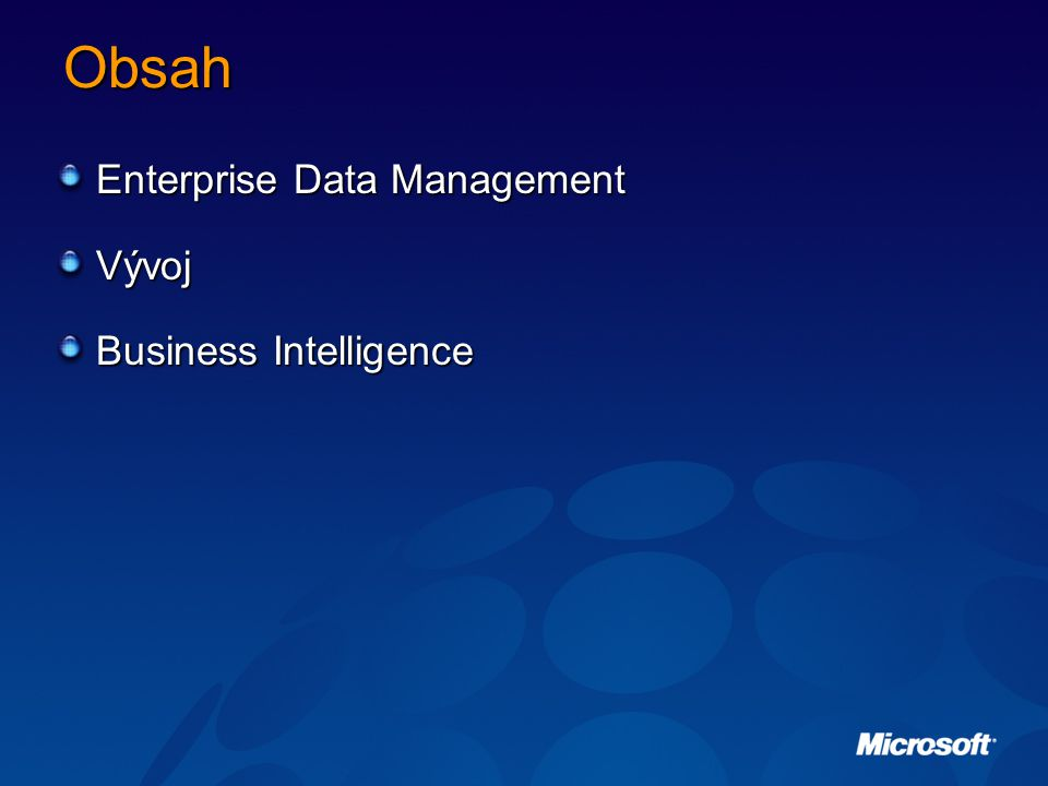 Obsah Enterprise Data Management Vývoj Business Intelligence