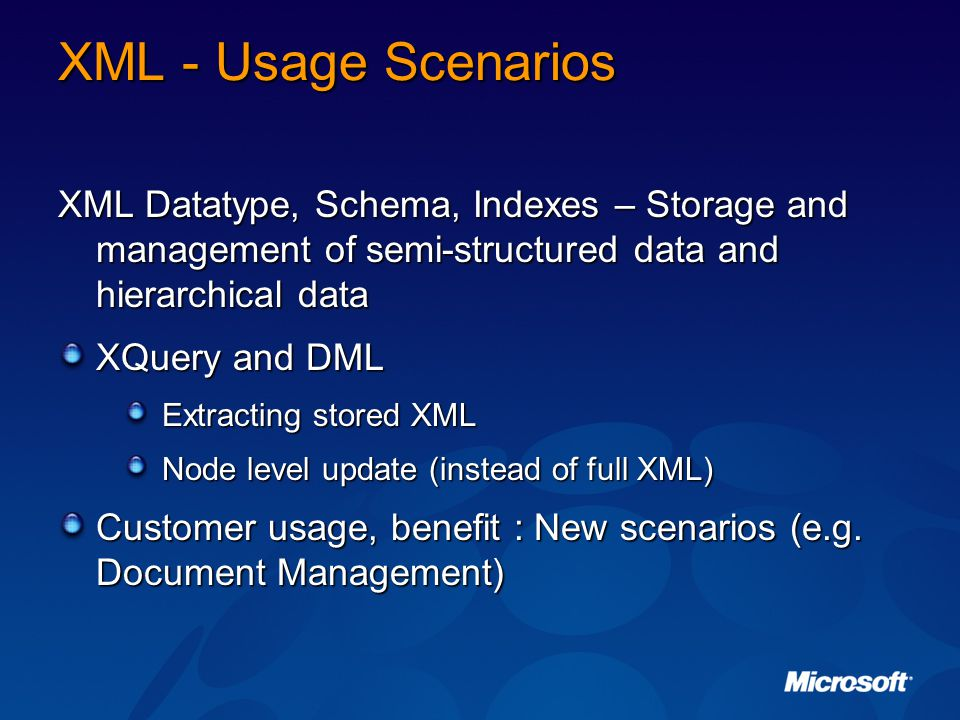 XML - Usage Scenarios XML Datatype, Schema, Indexes – Storage and management of semi-structured data and hierarchical data.