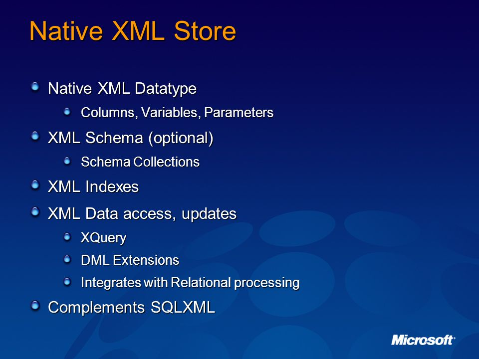 Native XML Store Native XML Datatype XML Schema (optional) XML Indexes