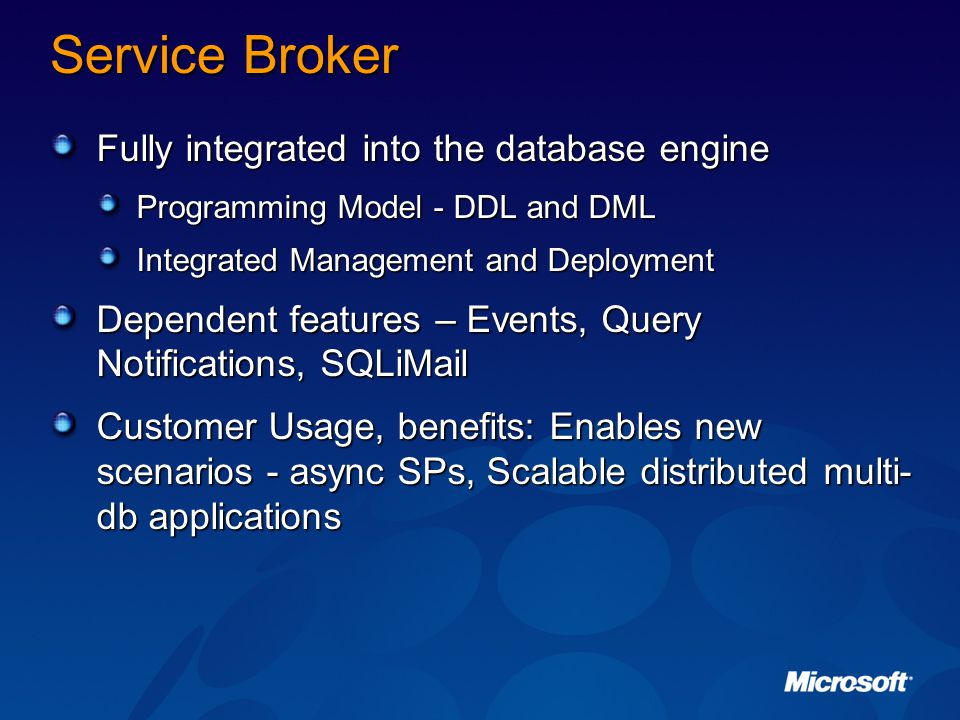 Service Broker Fully integrated into the database engine
