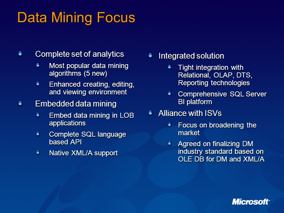 Data Mining Focus Complete set of analytics Embedded data mining