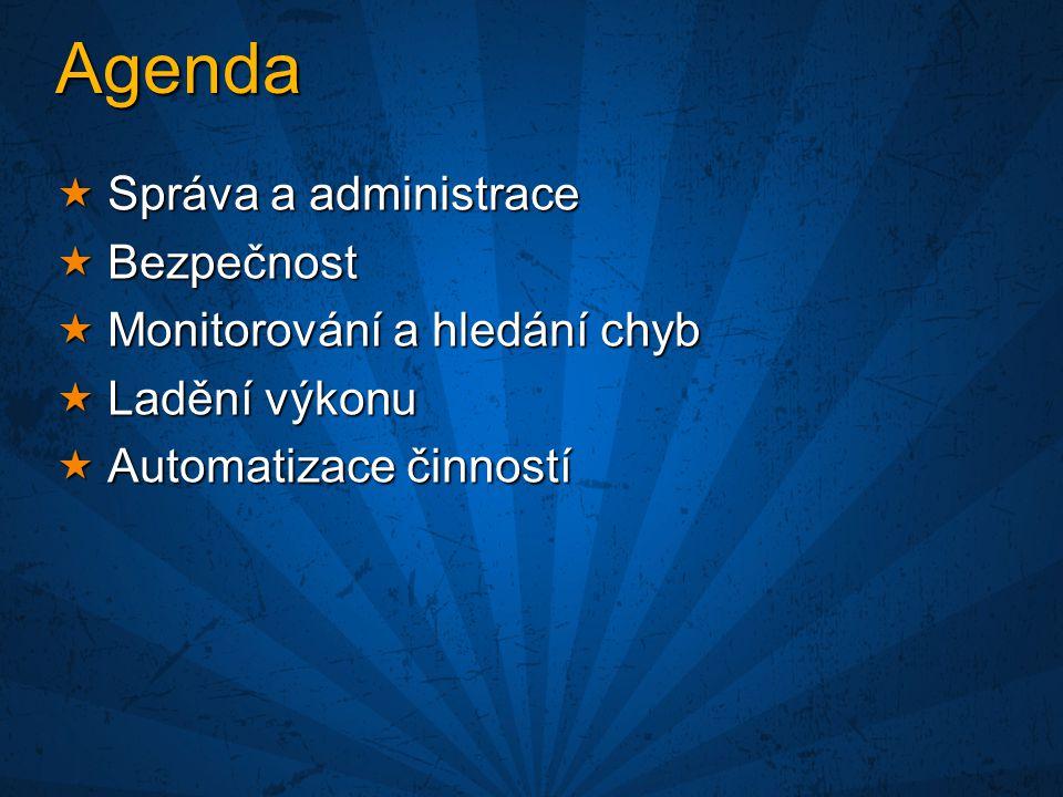 Agenda Správa a administrace Bezpečnost Monitorování a hledání chyb