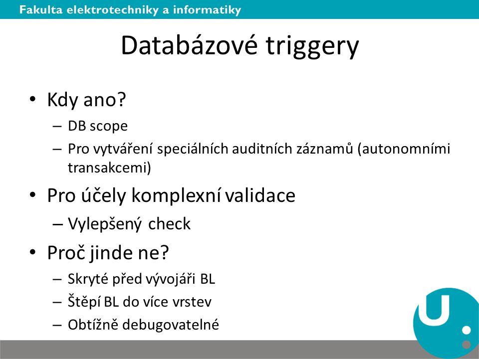 Databázové triggery Kdy ano Pro účely komplexní validace