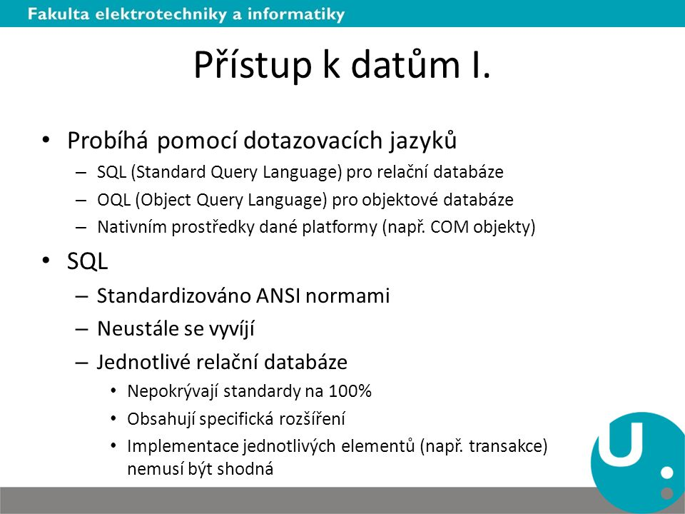 Přístup k datům I. Probíhá pomocí dotazovacích jazyků SQL