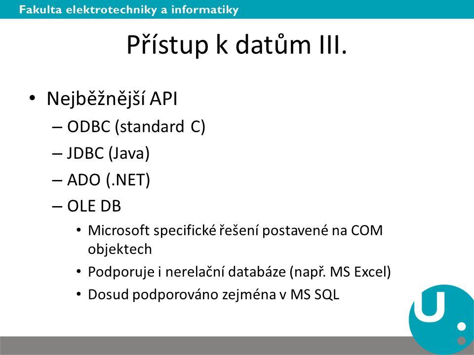 Přístup k datům III. Nejběžnější API ODBC (standard C) JDBC (Java)