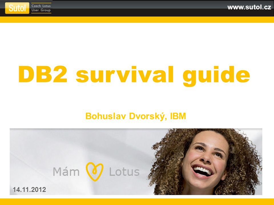 DB2 survival guide Bohuslav Dvorský, IBM 14.11.2012