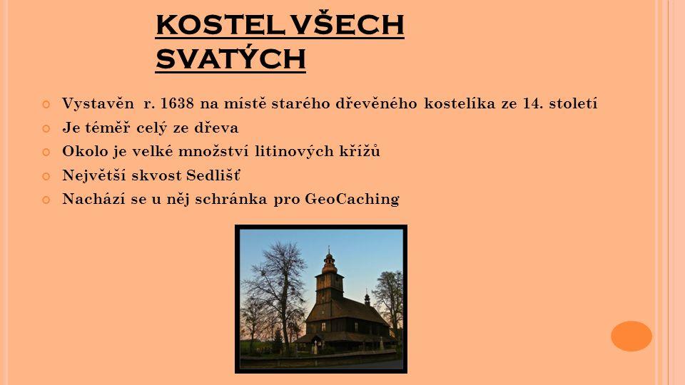KOSTEL VŠECH SVATÝCH Vystavěn r. 1638 na místě starého dřevěného kostelíka ze 14. století. Je téměř celý ze dřeva.