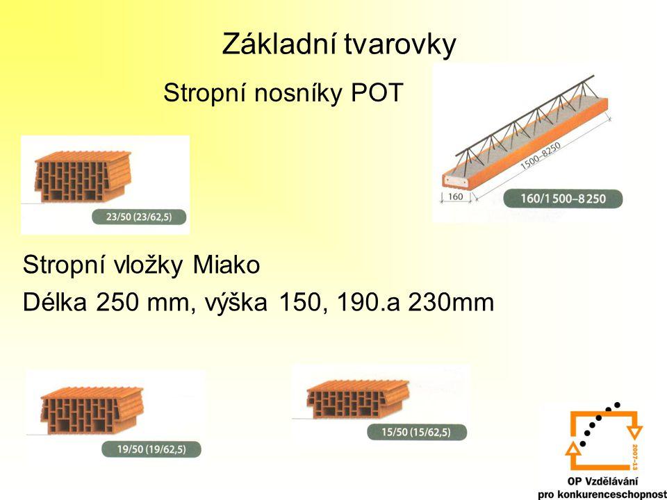 Základní tvarovky Stropní nosníky POT Stropní vložky Miako