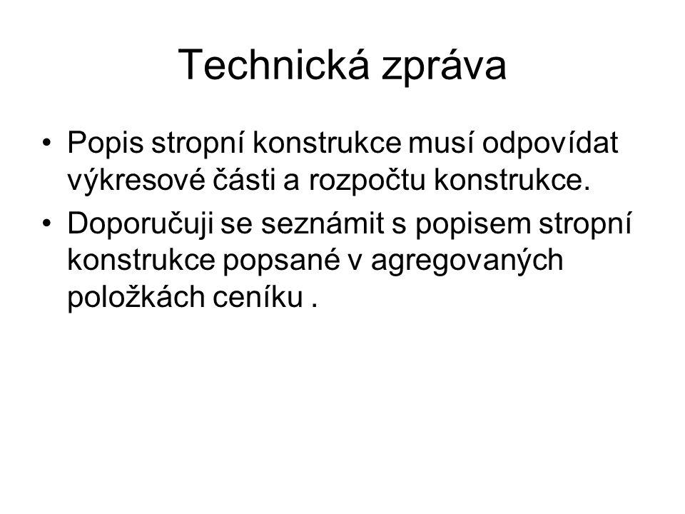 Technická zpráva Popis stropní konstrukce musí odpovídat výkresové části a rozpočtu konstrukce.