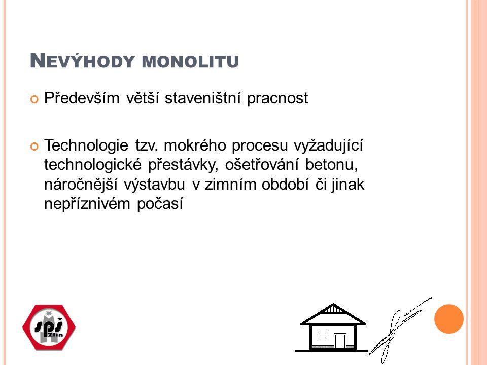 Nevýhody monolitu Především větší staveništní pracnost