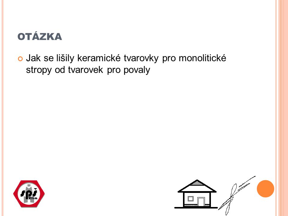 otázka Jak se lišily keramické tvarovky pro monolitické stropy od tvarovek pro povaly