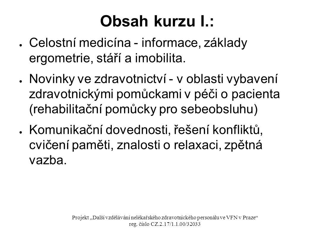 Obsah kurzu I.: Celostní medicína - informace, základy ergometrie, stáří a imobilita.