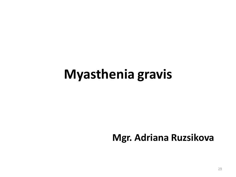 Myasthenia gravis Mgr. Adriana Ruzsikova