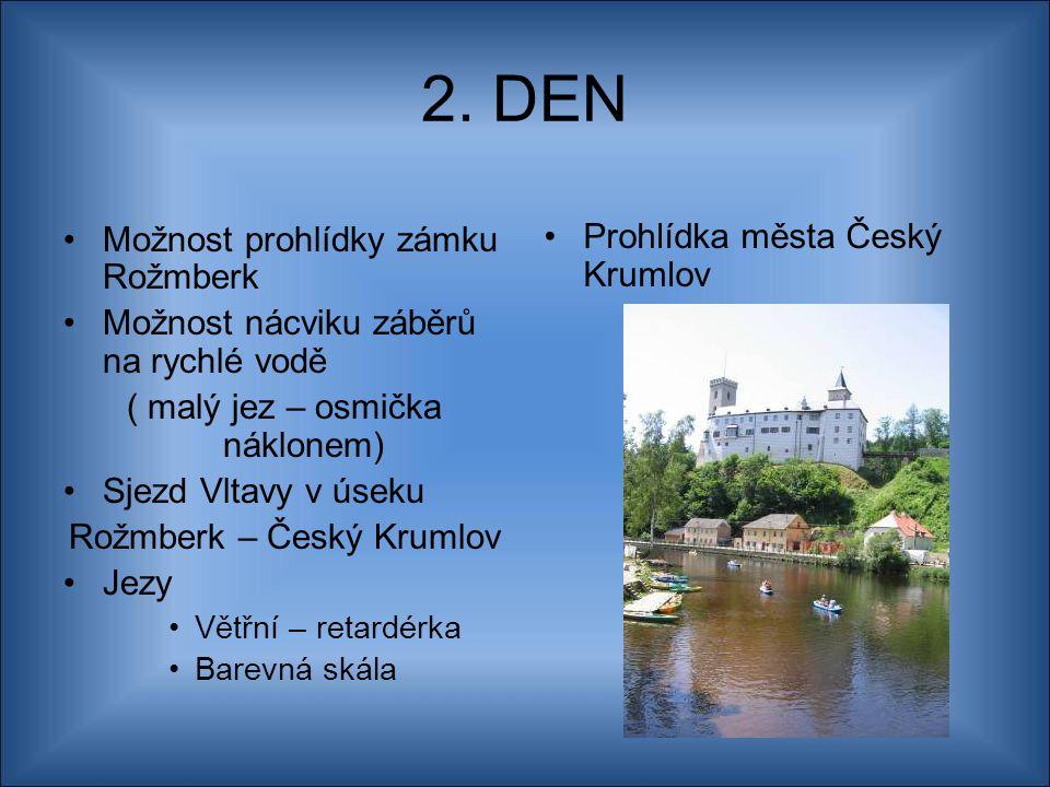 2. DEN Možnost prohlídky zámku Rožmberk Prohlídka města Český Krumlov