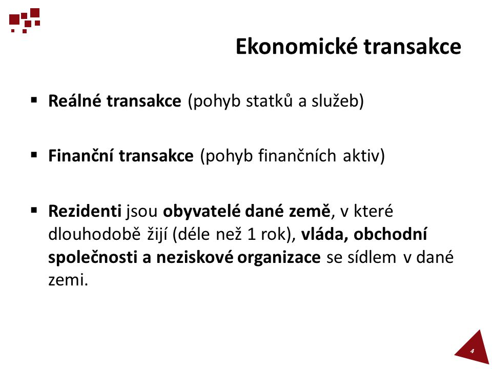 Ekonomické transakce Reálné transakce (pohyb statků a služeb)