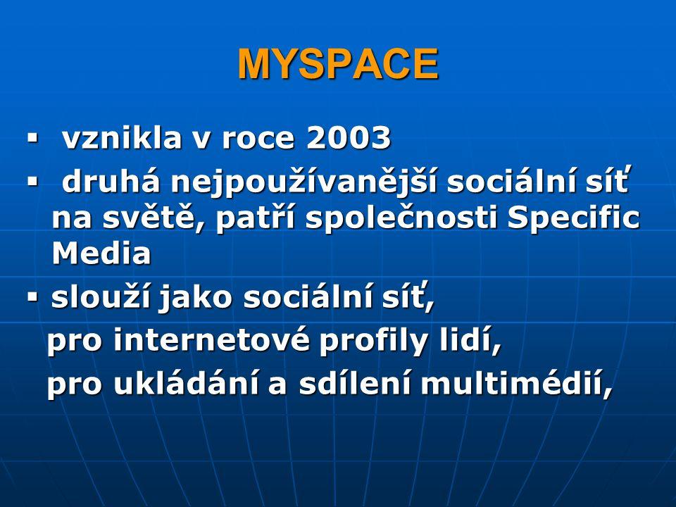MYSPACE vznikla v roce 2003. druhá nejpoužívanější sociální síť na světě, patří společnosti Specific Media.