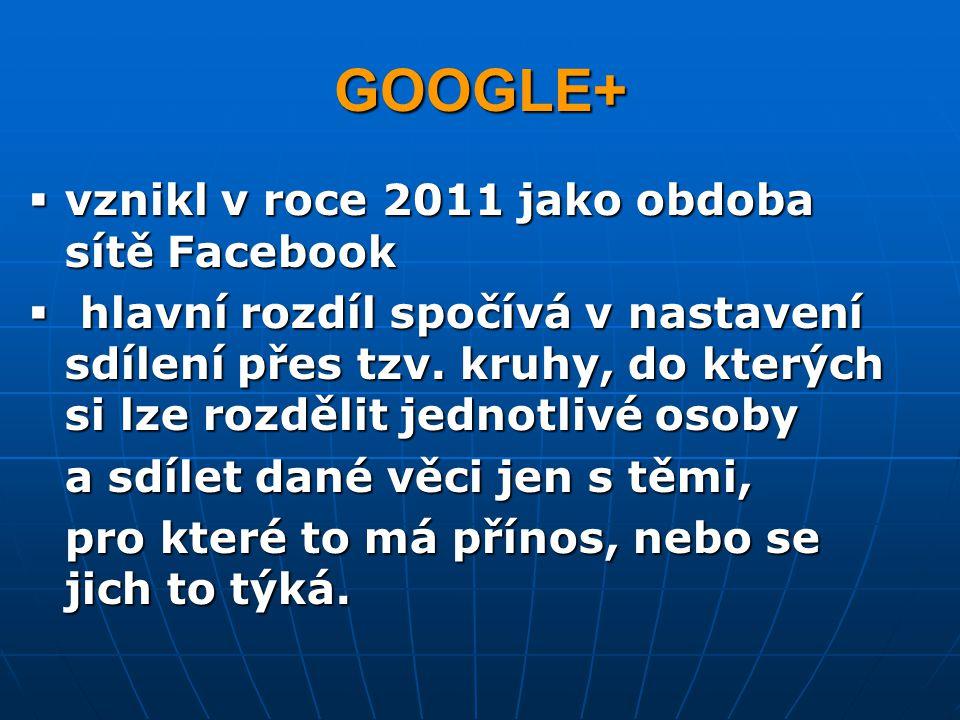 GOOGLE+ vznikl v roce 2011 jako obdoba sítě Facebook