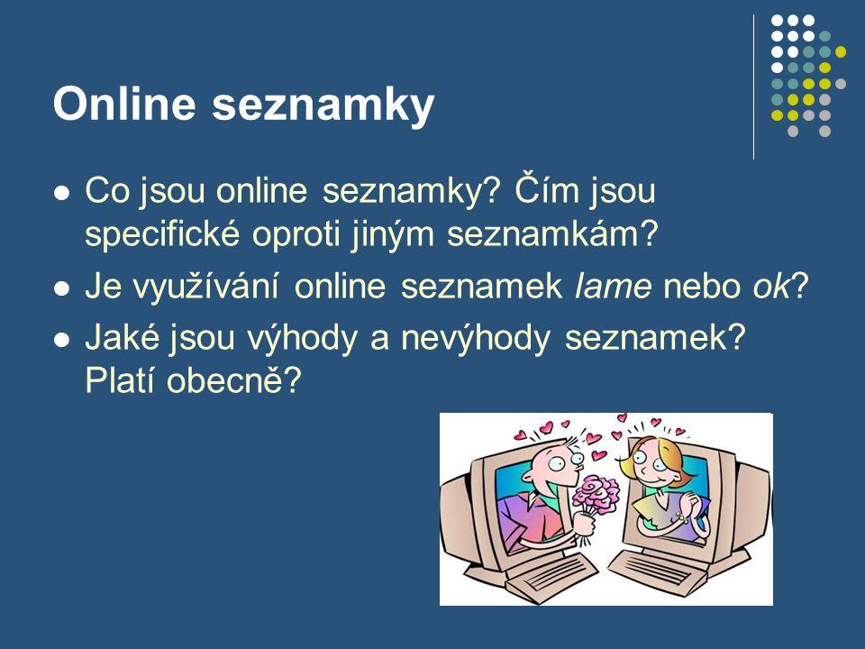 Online seznamky Co jsou online seznamky Čím jsou specifické oproti jiným seznamkám Je využívání online seznamek lame nebo ok