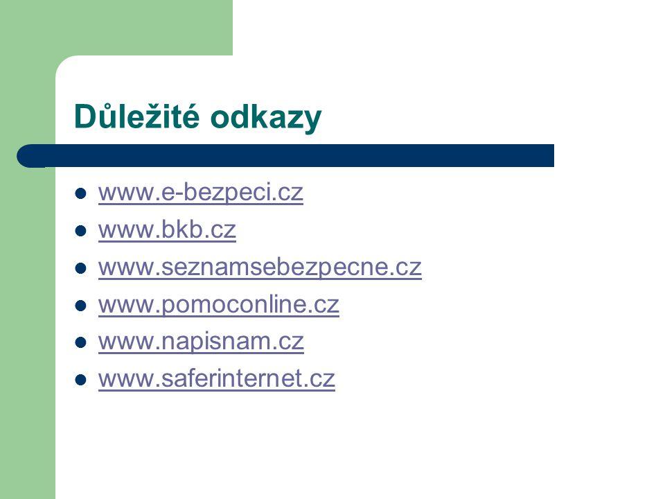 Důležité odkazy www.e-bezpeci.cz www.bkb.cz www.seznamsebezpecne.cz