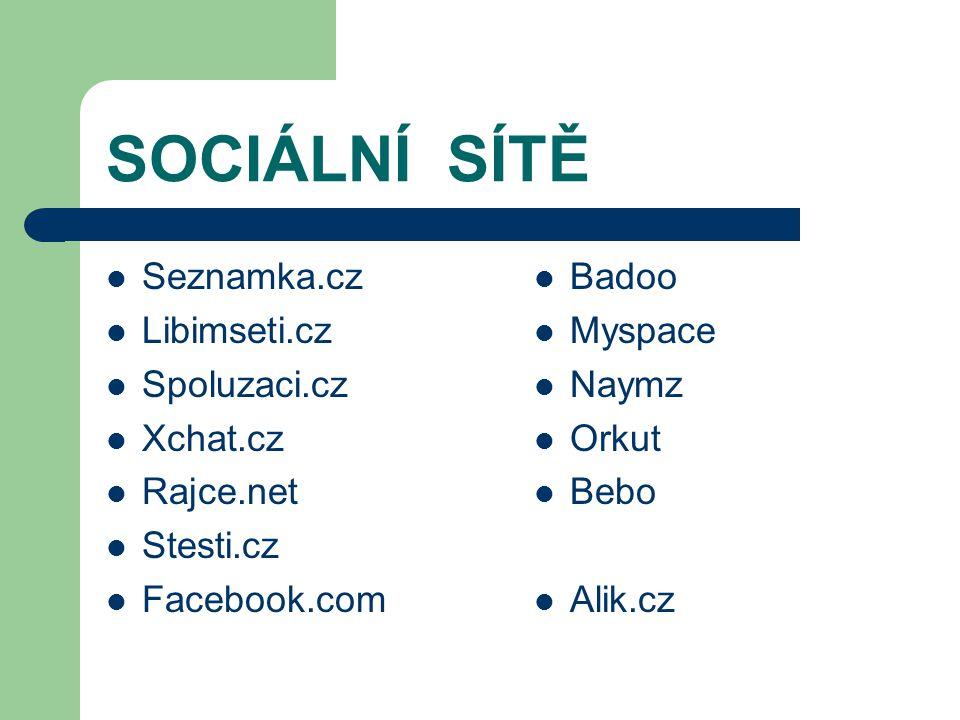 SOCIÁLNÍ SÍTĚ Seznamka.cz Libimseti.cz Spoluzaci.cz Xchat.cz Rajce.net