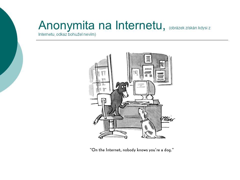 Anonymita na Internetu, (obrázek získán kdysi z Internetu, odkaz bohužel nevím)
