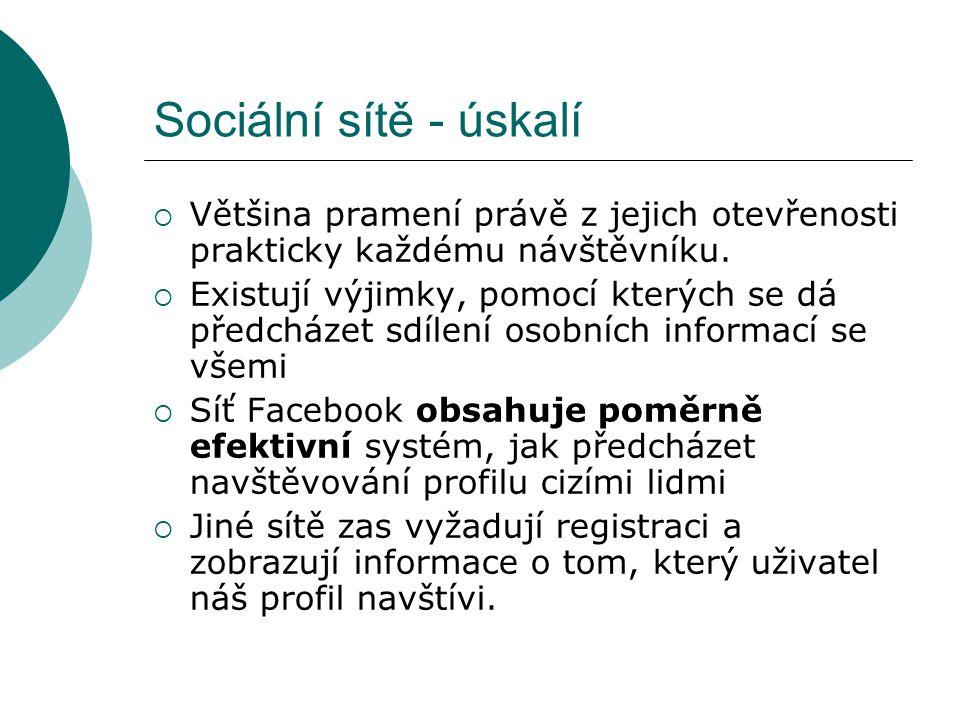 Sociální sítě - úskalí Většina pramení právě z jejich otevřenosti prakticky každému návštěvníku.