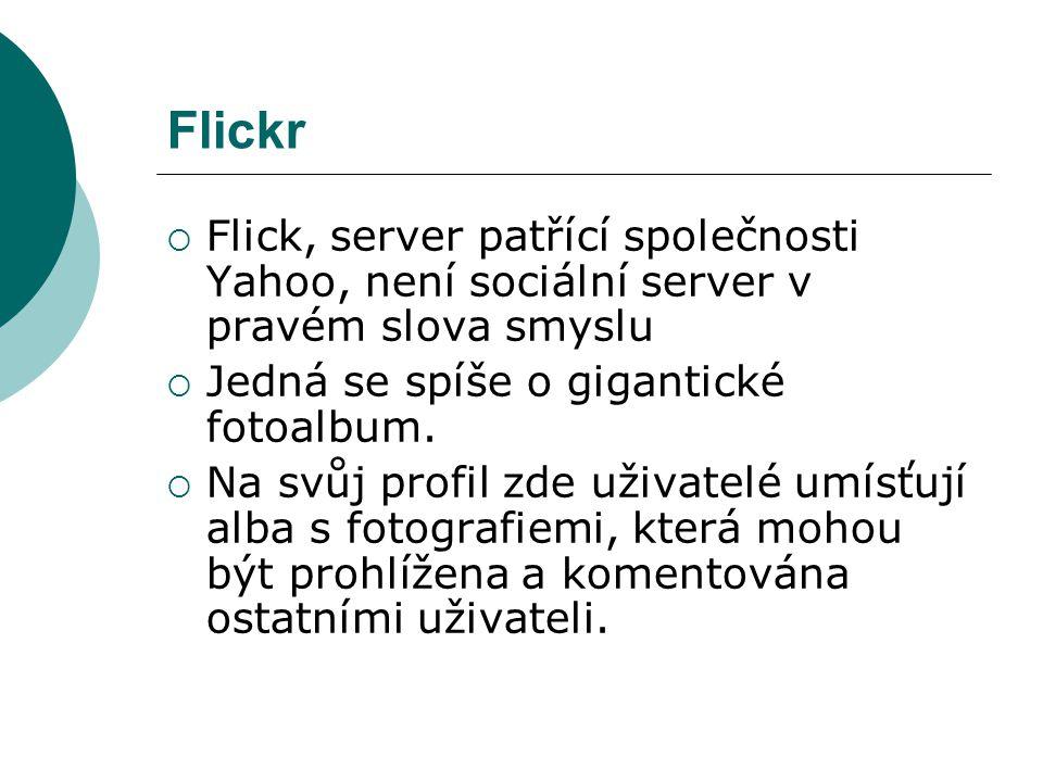 Flickr Flick, server patřící společnosti Yahoo, není sociální server v pravém slova smyslu. Jedná se spíše o gigantické fotoalbum.