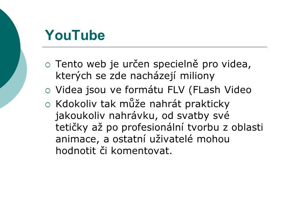 YouTube Tento web je určen specielně pro videa, kterých se zde nacházejí miliony. Videa jsou ve formátu FLV (FLash Video.