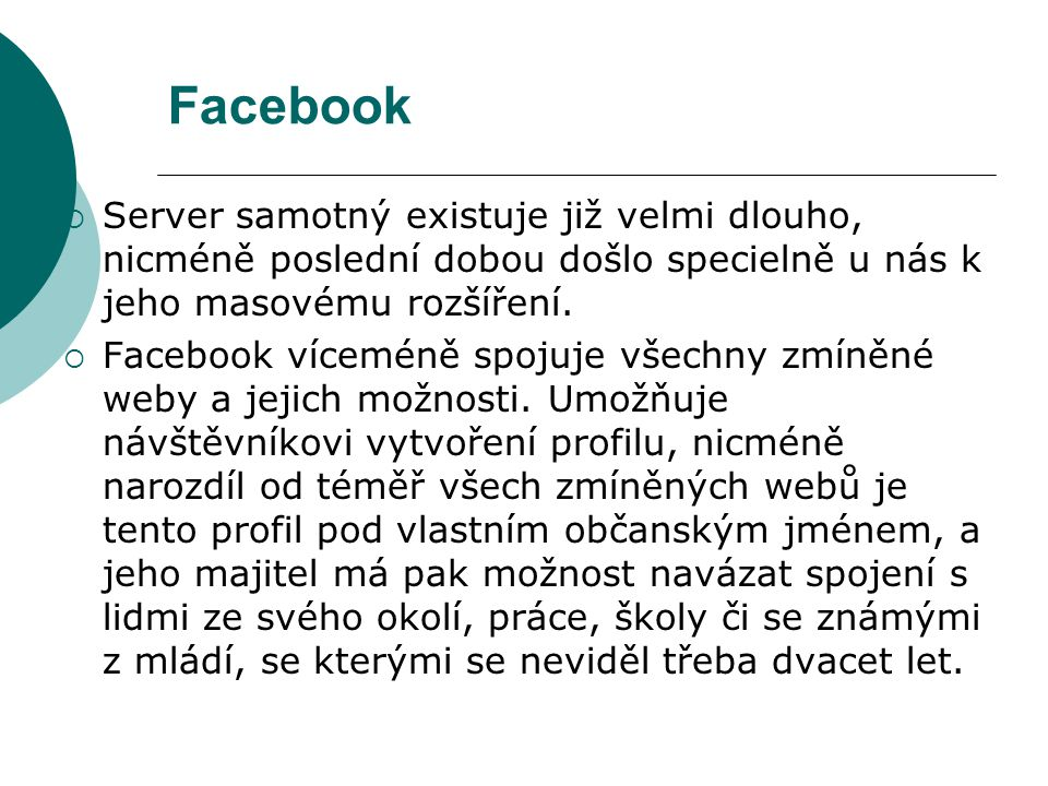Facebook Server samotný existuje již velmi dlouho, nicméně poslední dobou došlo specielně u nás k jeho masovému rozšíření.