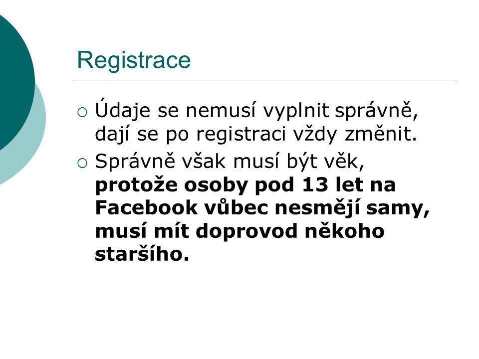 Registrace Údaje se nemusí vyplnit správně, dají se po registraci vždy změnit.