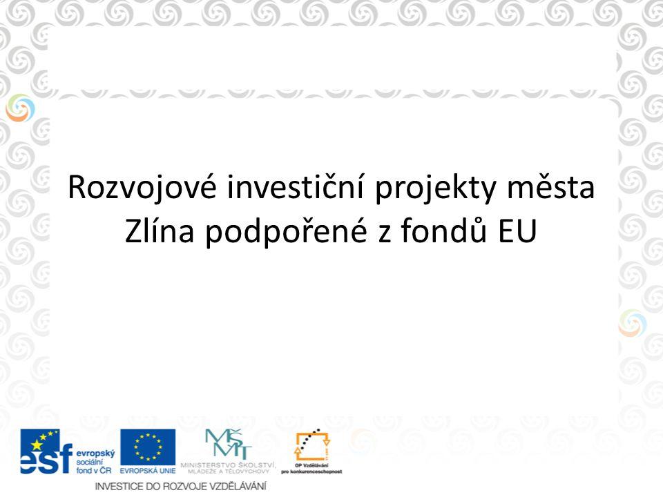 Rozvojové investiční projekty města Zlína podpořené z fondů EU