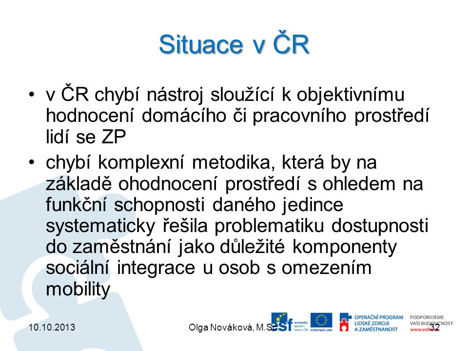 Situace v ČR v ČR chybí nástroj sloužící k objektivnímu hodnocení domácího či pracovního prostředí lidí se ZP.
