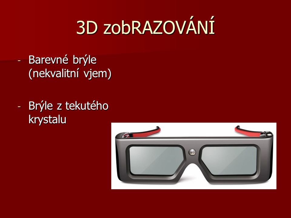 3D zobRAZOVÁNÍ Barevné brýle (nekvalitní vjem)