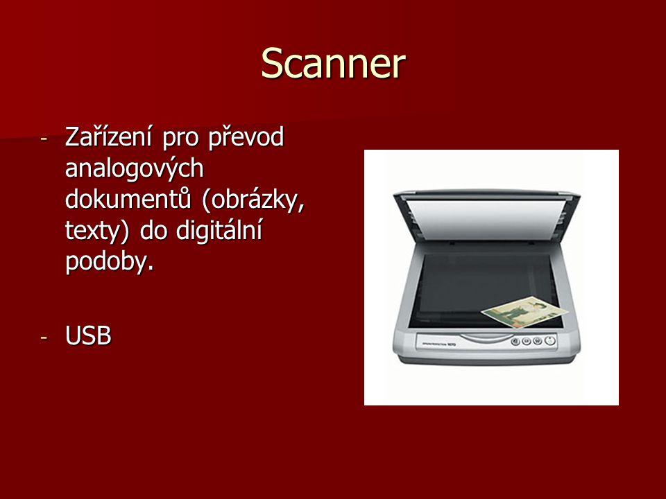 Scanner Zařízení pro převod analogových dokumentů (obrázky, texty) do digitální podoby. USB