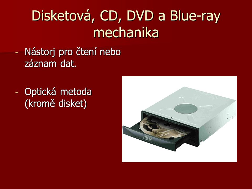 Disketová, CD, DVD a Blue-ray mechanika