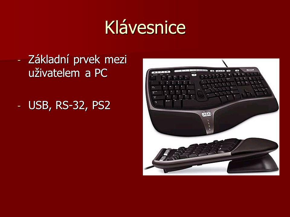Klávesnice Základní prvek mezi uživatelem a PC USB, RS-32, PS2