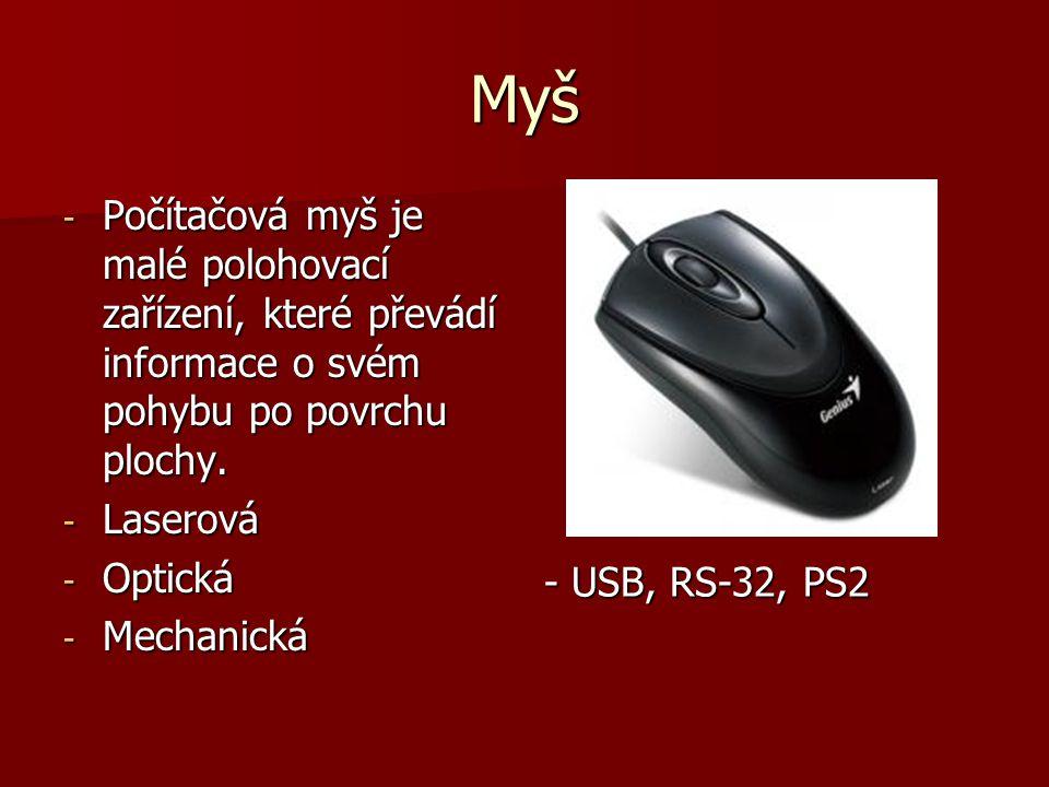 Myš Počítačová myš je malé polohovací zařízení, které převádí informace o svém pohybu po povrchu plochy.