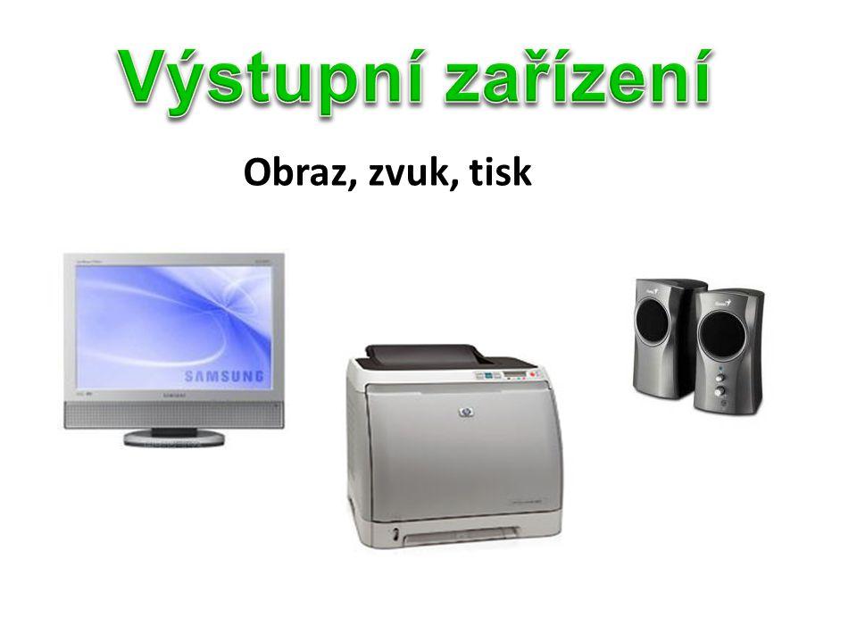 Výstupní zařízení Obraz, zvuk, tisk