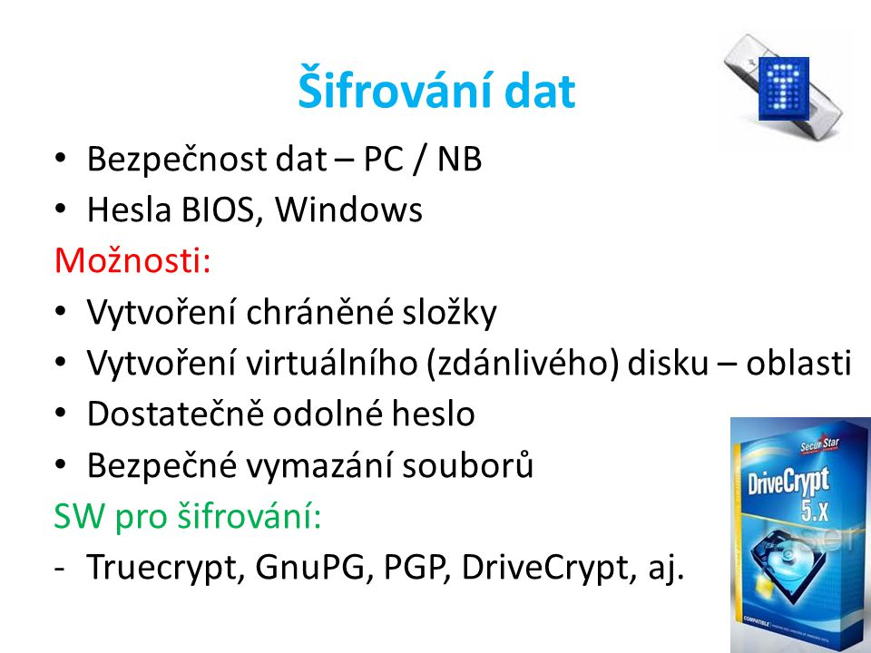 Šifrování dat Bezpečnost dat – PC / NB Hesla BIOS, Windows Možnosti: