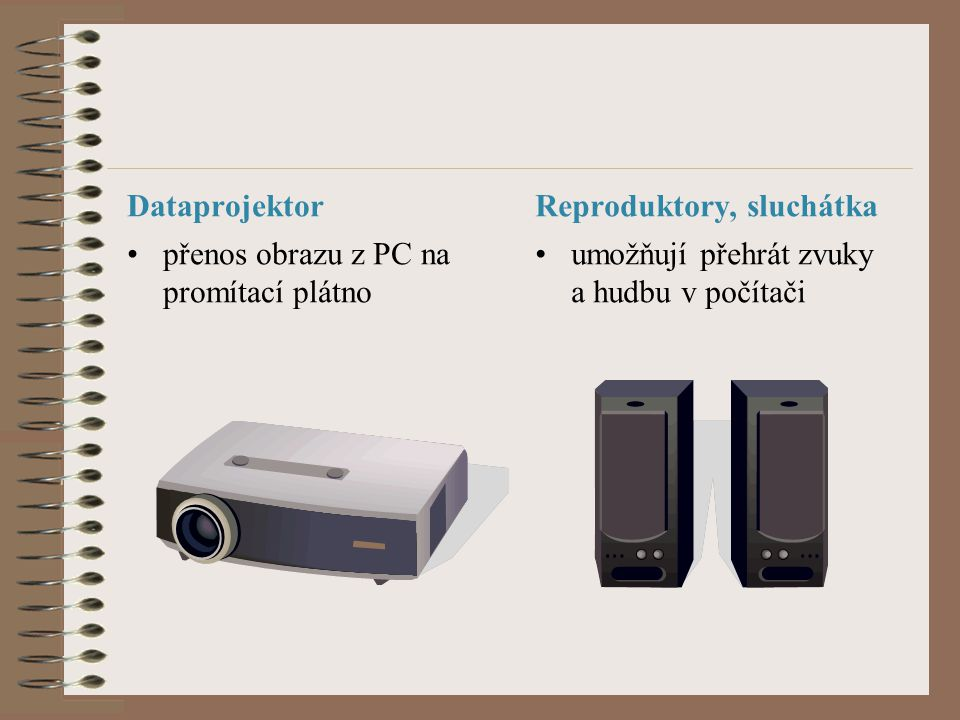 Dataprojektor Reproduktory, sluchátka. přenos obrazu z PC na promítací plátno.