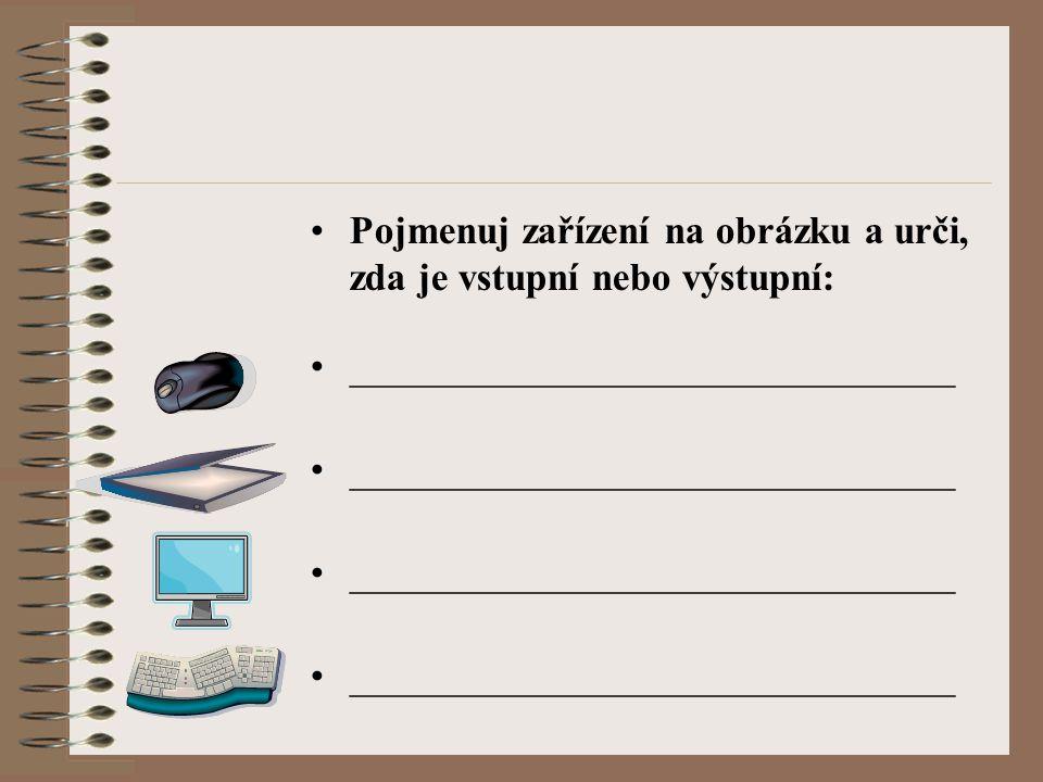 Pojmenuj zařízení na obrázku a urči, zda je vstupní nebo výstupní: